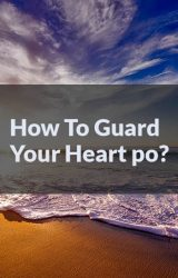 How to Guard Your Heart po?