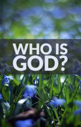Volume 1 – Who is God?